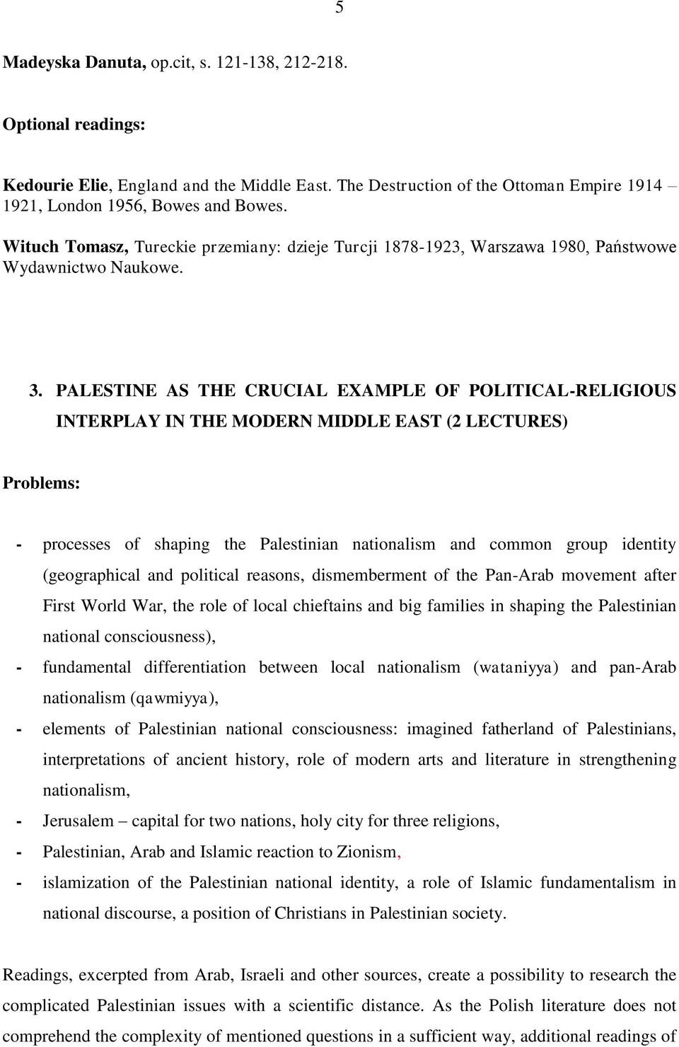 PALESTINE AS THE CRUCIAL EXAMPLE OF POLITICAL-RELIGIOUS INTERPLAY IN THE MODERN MIDDLE EAST (2 LECTURES) - processes of shaping the Palestinian nationalism and common group identity (geographical and