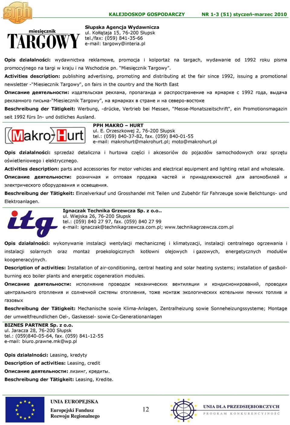 "Activities description: publishing advertising, promoting and distributing at the fair since 1992, issuing a promotional newsletter -""Miesiecznik Targowy"", on fairs in the country and the North East"