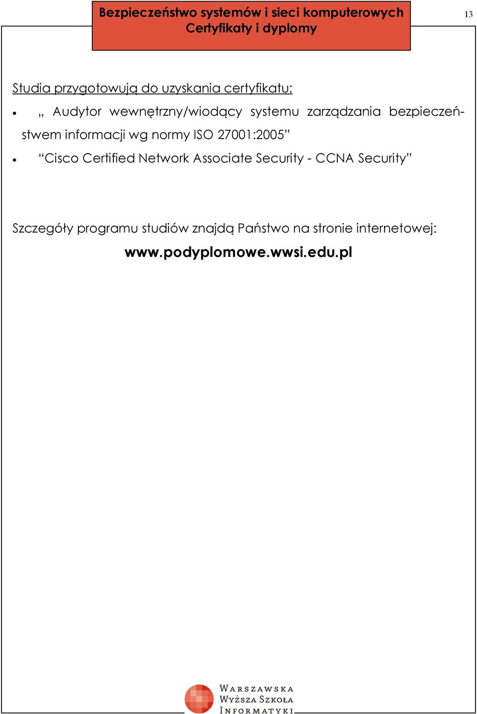 informacji wg normy ISO 27001:2005 Cisco Certified Network Associate Security - CCNA
