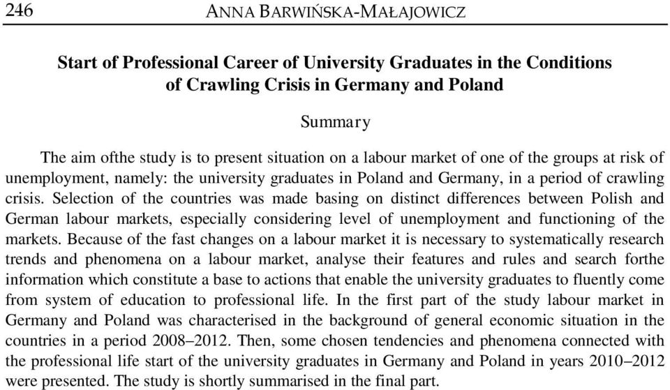 Selection of the countries was made basing on distinct differences between Polish and German labour markets, especially considering level of unemployment and functioning of the markets.