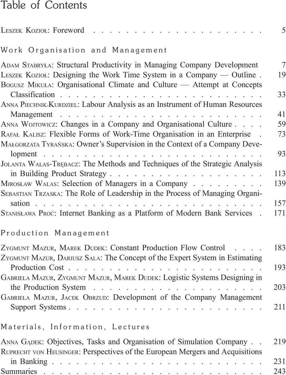 19 BOGUSZ MIKU A: Organisational Climate and Culture Attempt at Concepts Classification......................... 33 ANNA PIECHNIK-KURDZIEL: Labour Analysis as an Instrument of Human Resources Management.
