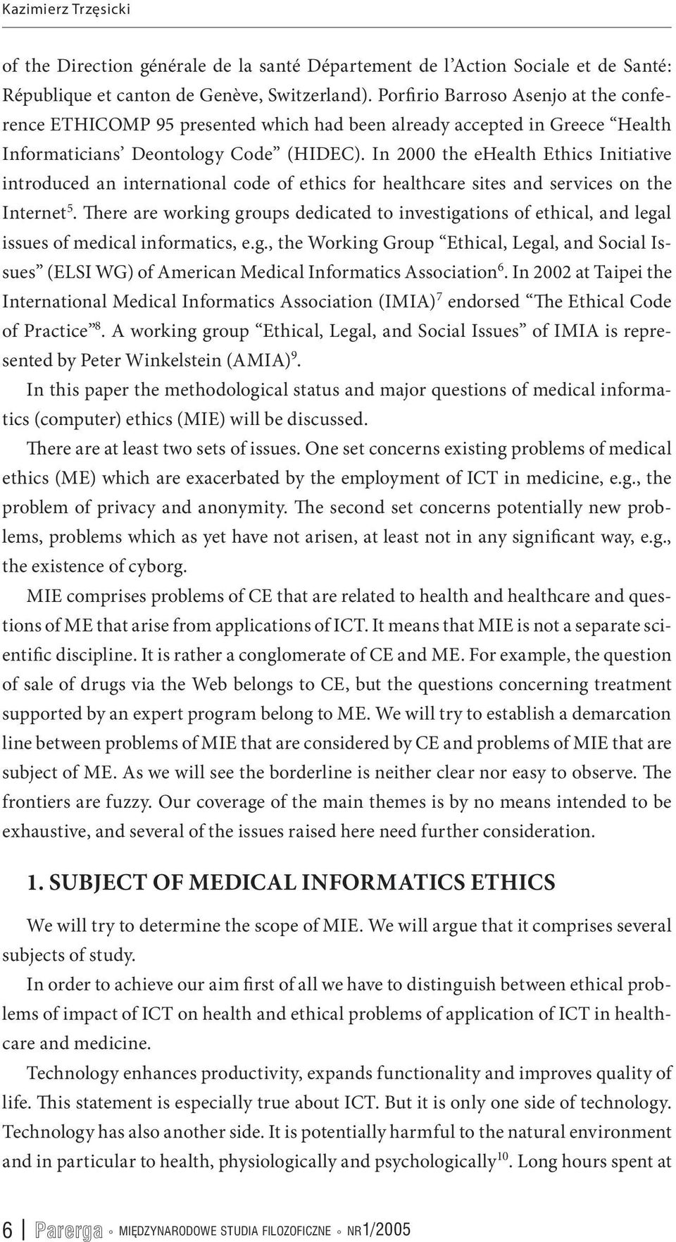 In 2000 the ehealth Ethics Initiative introduced an international code of ethics for healthcare sites and services on the Internet 5.