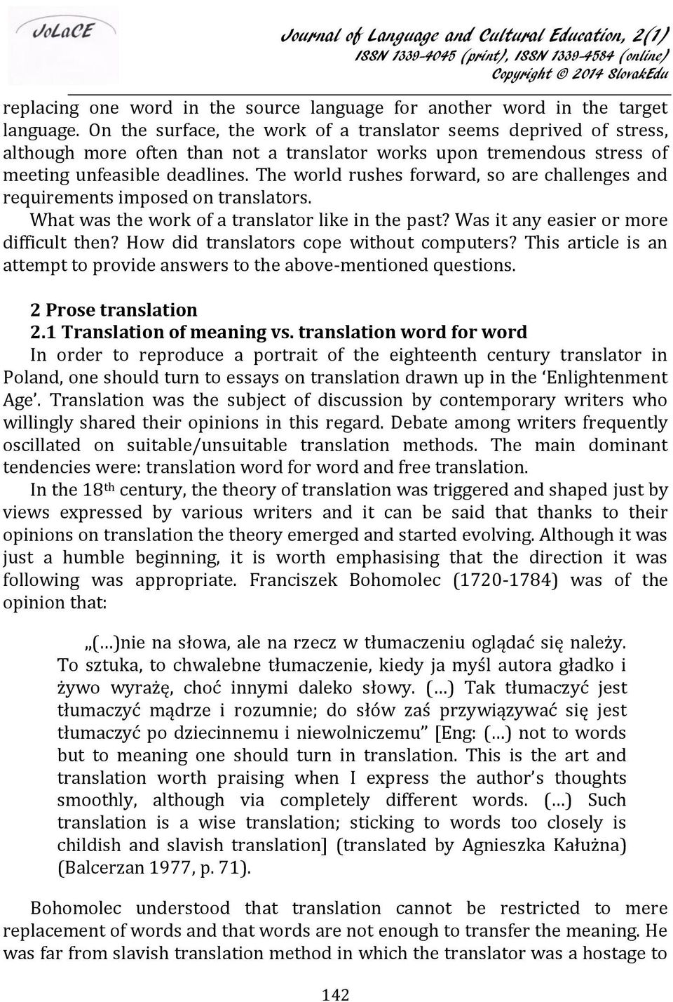 The world rushes forward, so are challenges and requirements imposed on translators. What was the work of a translator like in the past? Was it any easier or more difficult then?