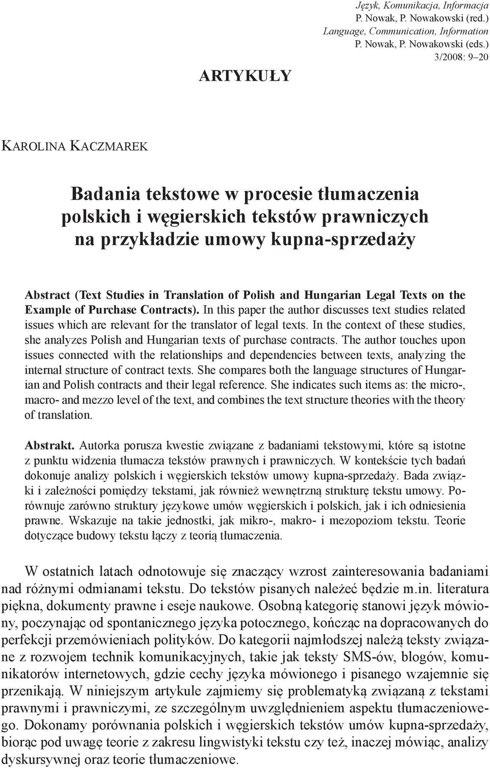 Legal Texts on the Example of Purchase Contracts). In this paper the author discusses text studies related issues which are relevant for the translator of legal texts.