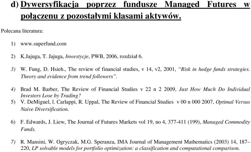 Barber, The Revew of Fnancal Studes v 22 n 2 2009, Just How Much Do Indvdual Investors Lose by Tradng? 5) V. DeMguel, l. Carla, R.