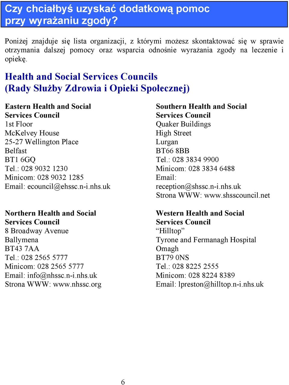 Health and Social Services Councils (Rady Służby Zdrowia i Opieki Społecznej) Eastern Health and Social Services Council 1st Floor McKelvey House 25-27 Wellington Place Belfast BT1 6GQ Tel.