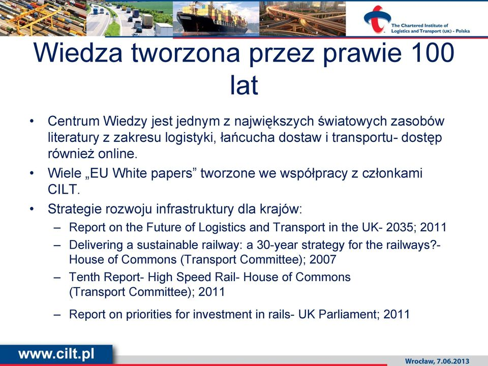 Strategie rozwoju infrastruktury dla krajów: Report on the Future of Logistics and Transport in the UK- 2035; 2011 Delivering a sustainable railway: a
