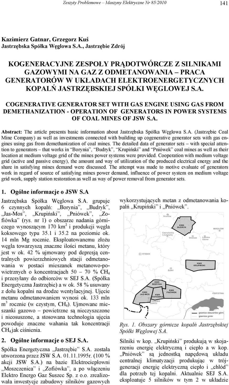 A. Abstract: The article presents basic information about Jastrzębska Spółka Węglowa S.A. (Jastrzębie Coal Mine Company) as well as investments connected with building up cogenerative generator sets with gas engines using gas from demethanization of coal mines.