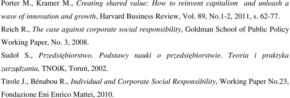 1-2, 2011, s. 62-77. Reich R., The case against corporate social responsibility, Goldman School of Public Policy Working Paper, No.