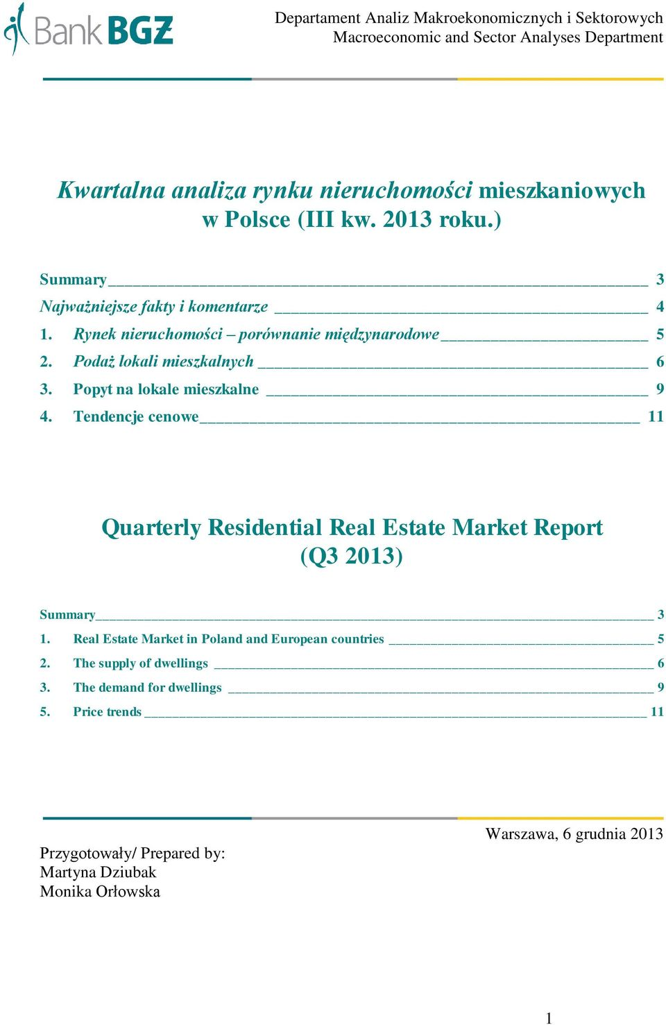 Popyt na lokale mieszkalne 9 4. Tendencje cenowe 11 Quarterly Residential Real Estate Market Report (Q3 2013) Summary 3 1.