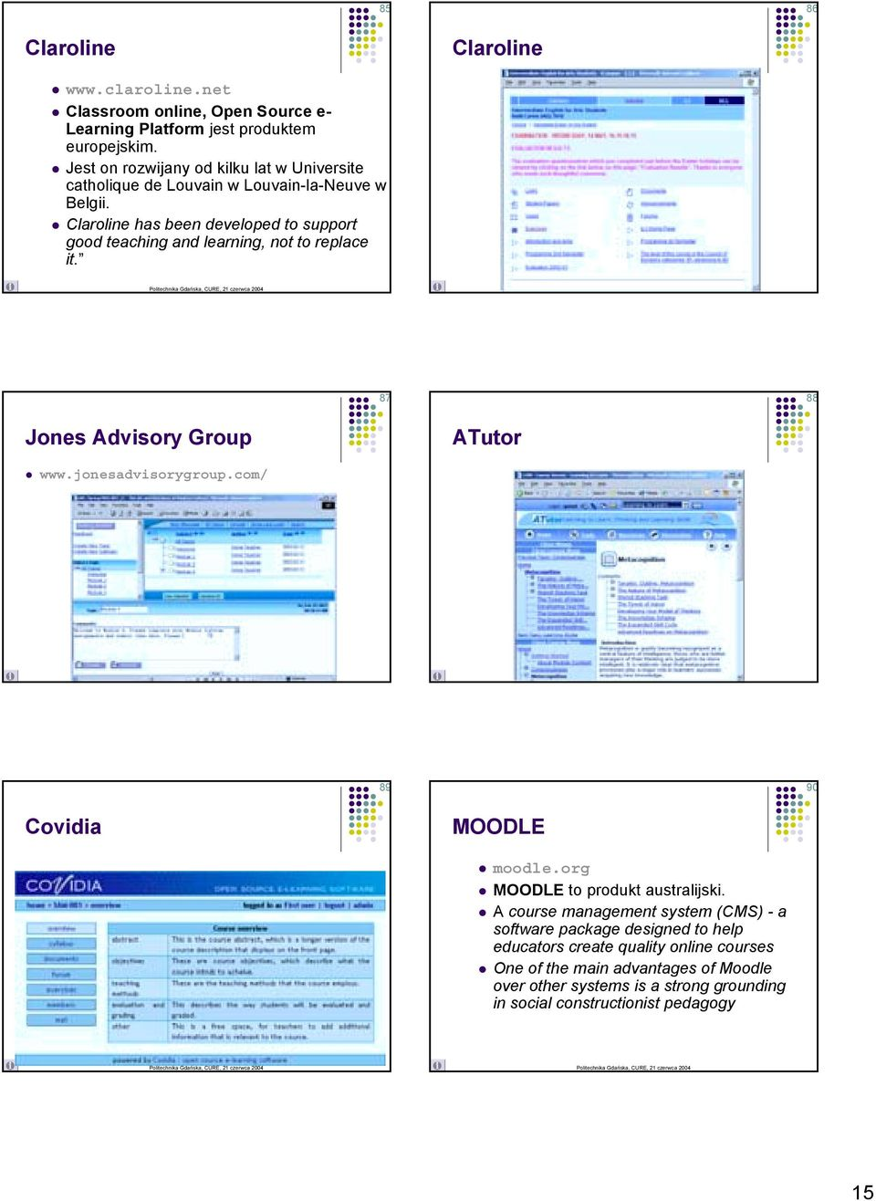 ! Claroline has been developed to support good teaching and learning, not to replace it. 87 88 Jones Advisory Group ATutor! www.jonesadvisorygroup.