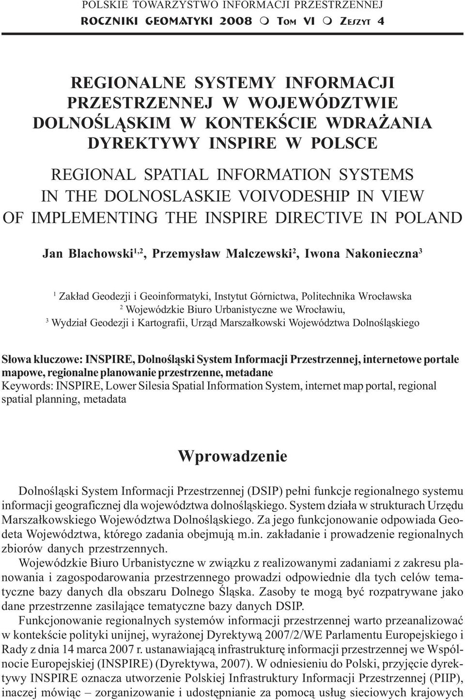 INFORMATION SYSTEMS IN THE DOLNOSLASKIE VOIVODESHIP IN VIEW OF IMPLEMENTING THE INSPIRE DIRECTIVE IN POLAND Jan Blachowski 1,2, Przemys³aw Malczewski 2, Iwona Nakonieczna 3 1 Zak³ad Geodezji i