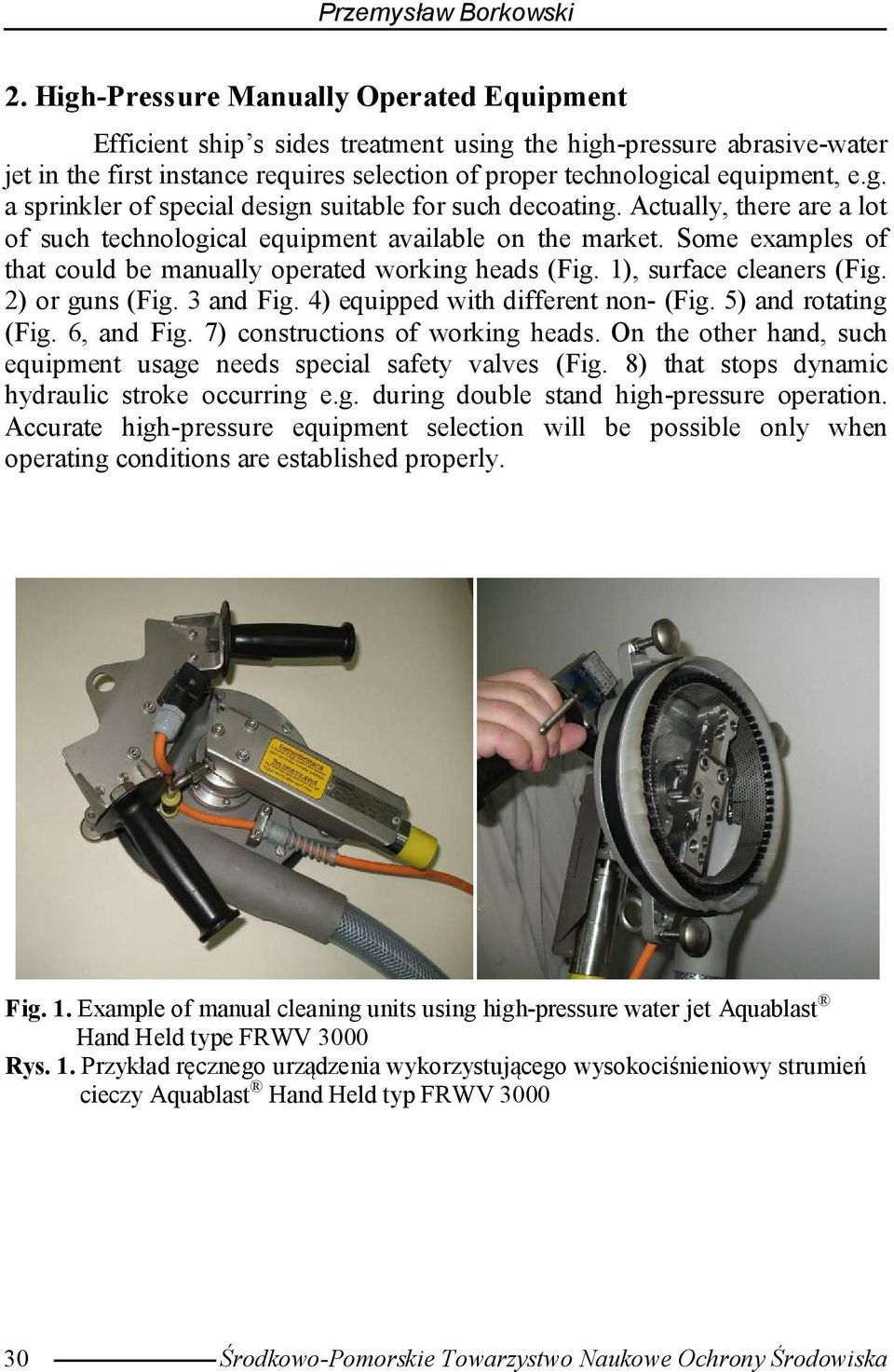 Actually, there are a lot of such technological equipment available on the market. Some examples of that could be manually operated working heads (Fig. 1), surface cleaners (Fig. 2) or guns (Fig.
