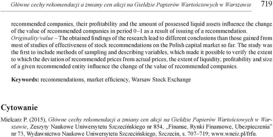 Originality/value The obtained findings of the research lead to different conclusions than those gained from most of studies of effectiveness of stock recommendations on the Polish capital market so