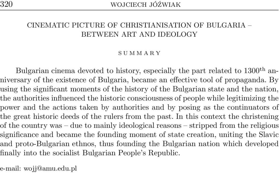 By using the significant moments of the history of the Bulgarian state and the nation, the authorities influenced the historic consciousness of people while legitimizing the power and the actions