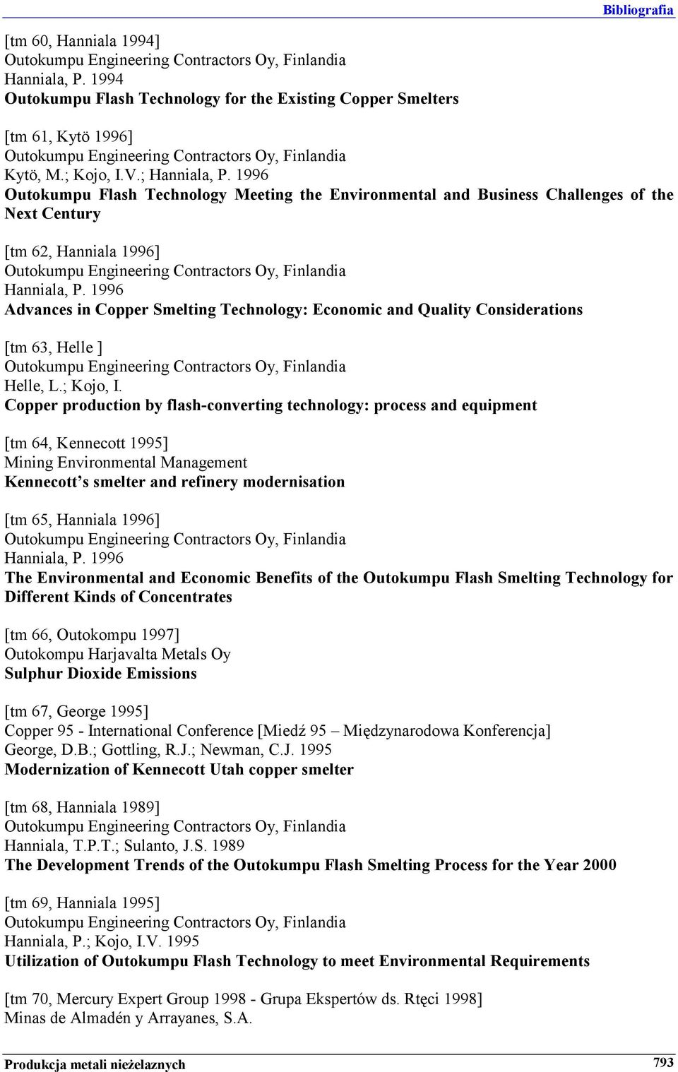1996 Outokumpu Flash Technology Meeting the Environmental and Business Challenges of the Next Century [tm 62, Hanniala 1996] Outokumpu Engineering Contractors Oy, Finlandia Hanniala, P.