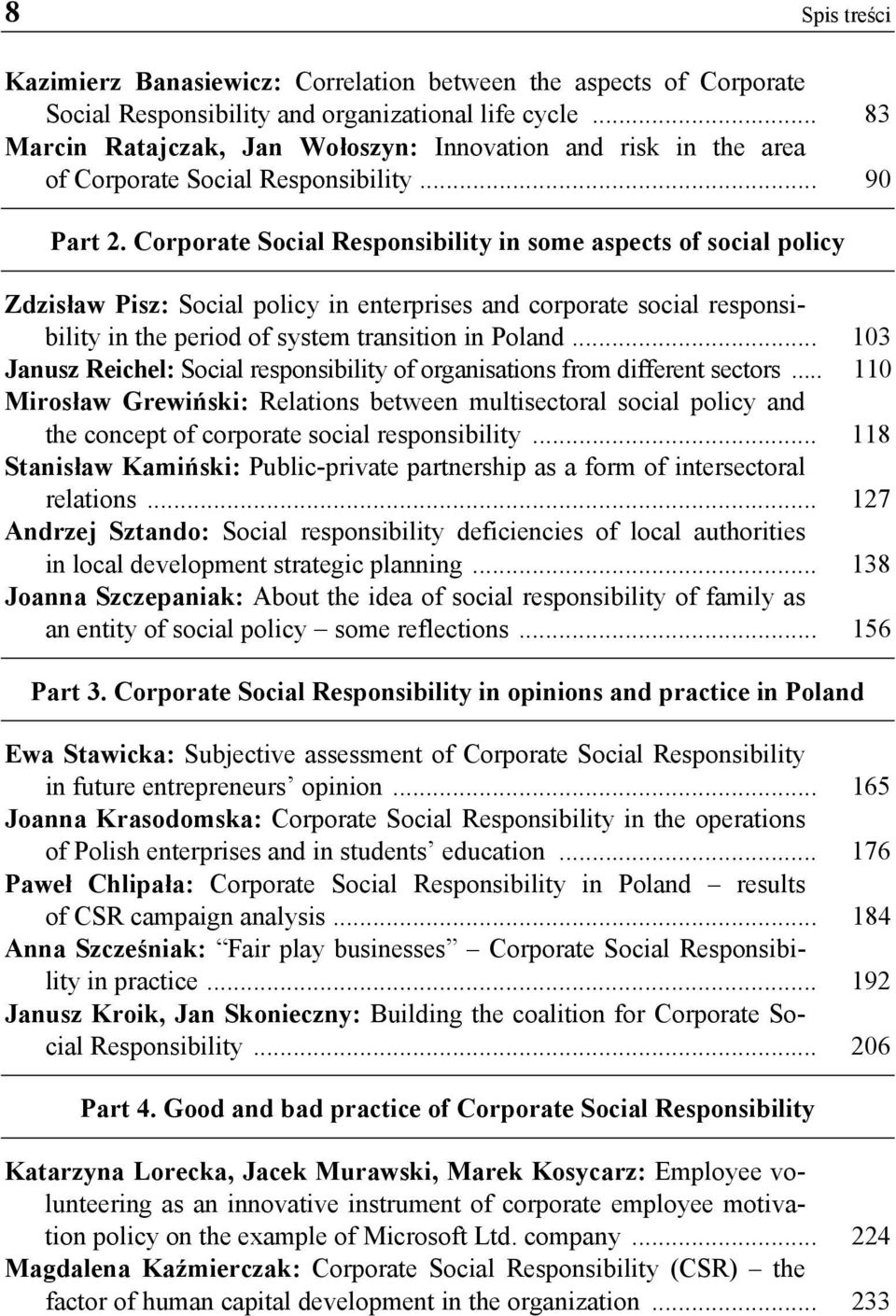 Corporate Social Responsibility in some aspects of social policy Zdzisław Pisz: Social policy in enterprises and corporate social responsibility in the period of system transition in Poland.