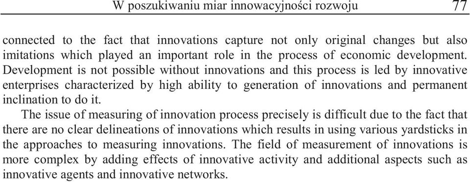 Development is not possible without innovations and this process is led by innovative enterprises characterized by high ability to generation of innovations and permanent inclination to do it.