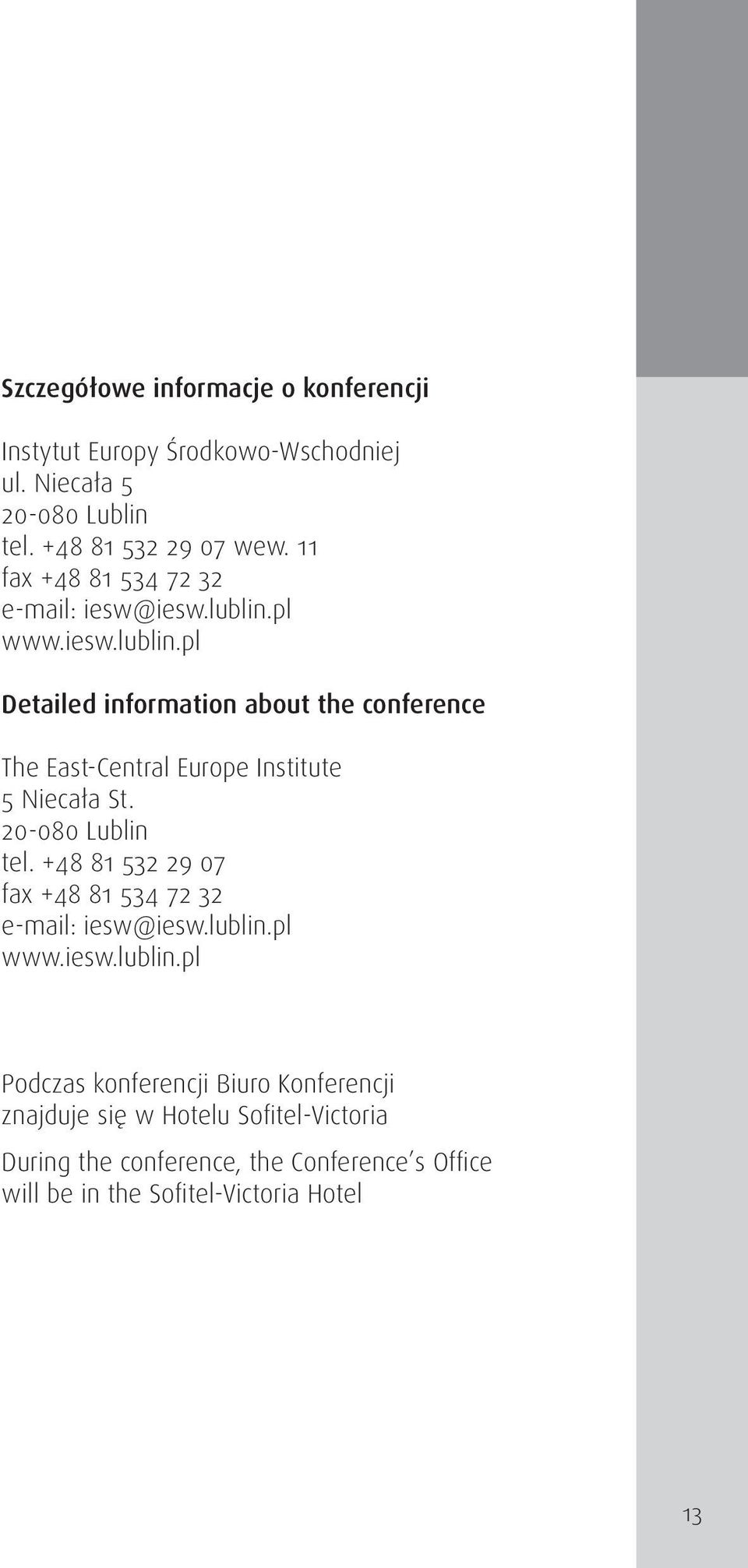 pl www.iesw.lublin.pl Detailed information about the conference The East-Central Europe Institute 5 Niecała St. 20-080 Lublin tel.