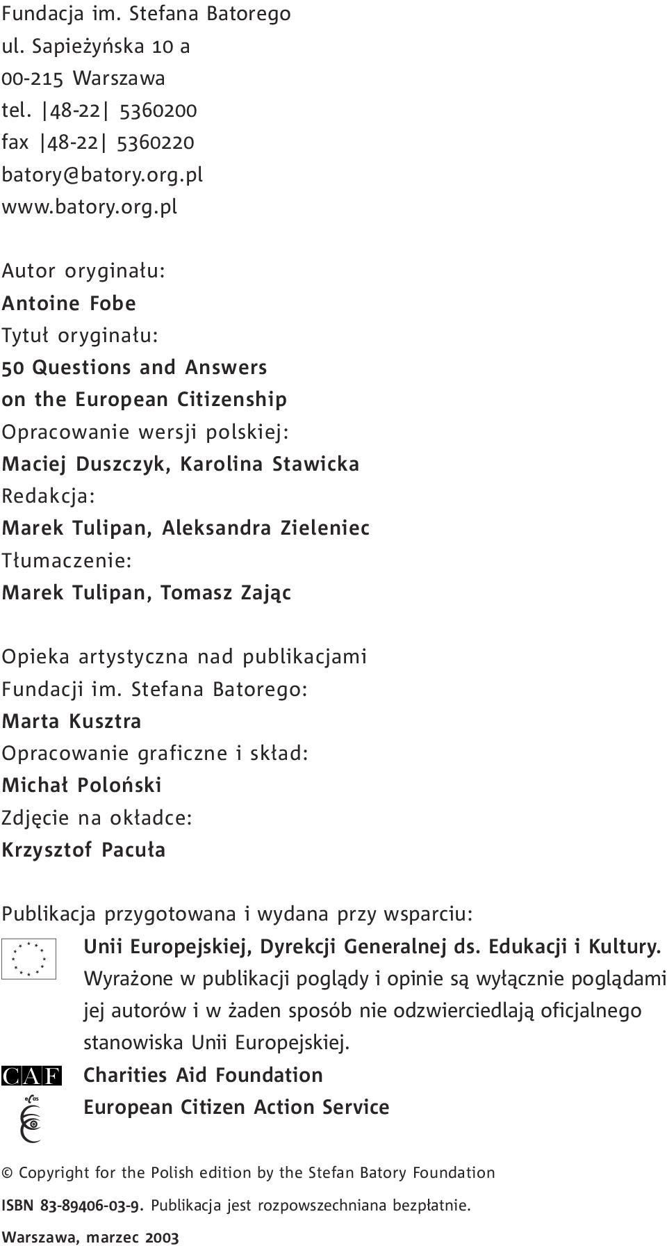 pl Autor orygina³u: Antoine Fobe Tytu³ orygina³u: 50 Questions and Answers on the European Citizenship Opracowanie wersji polskiej: Maciej Duszczyk, Karolina Stawicka Redakcja: Marek Tulipan,