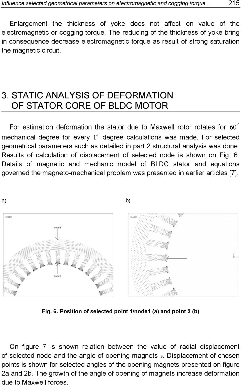 STATIC ANALYSIS OF DEFORMATION OF STATOR CORE OF BLDC MOTOR For estimation deformation the stator due to Maxwell rotor rotates for 60 mechanical degree for every 1 degree calculations was made.