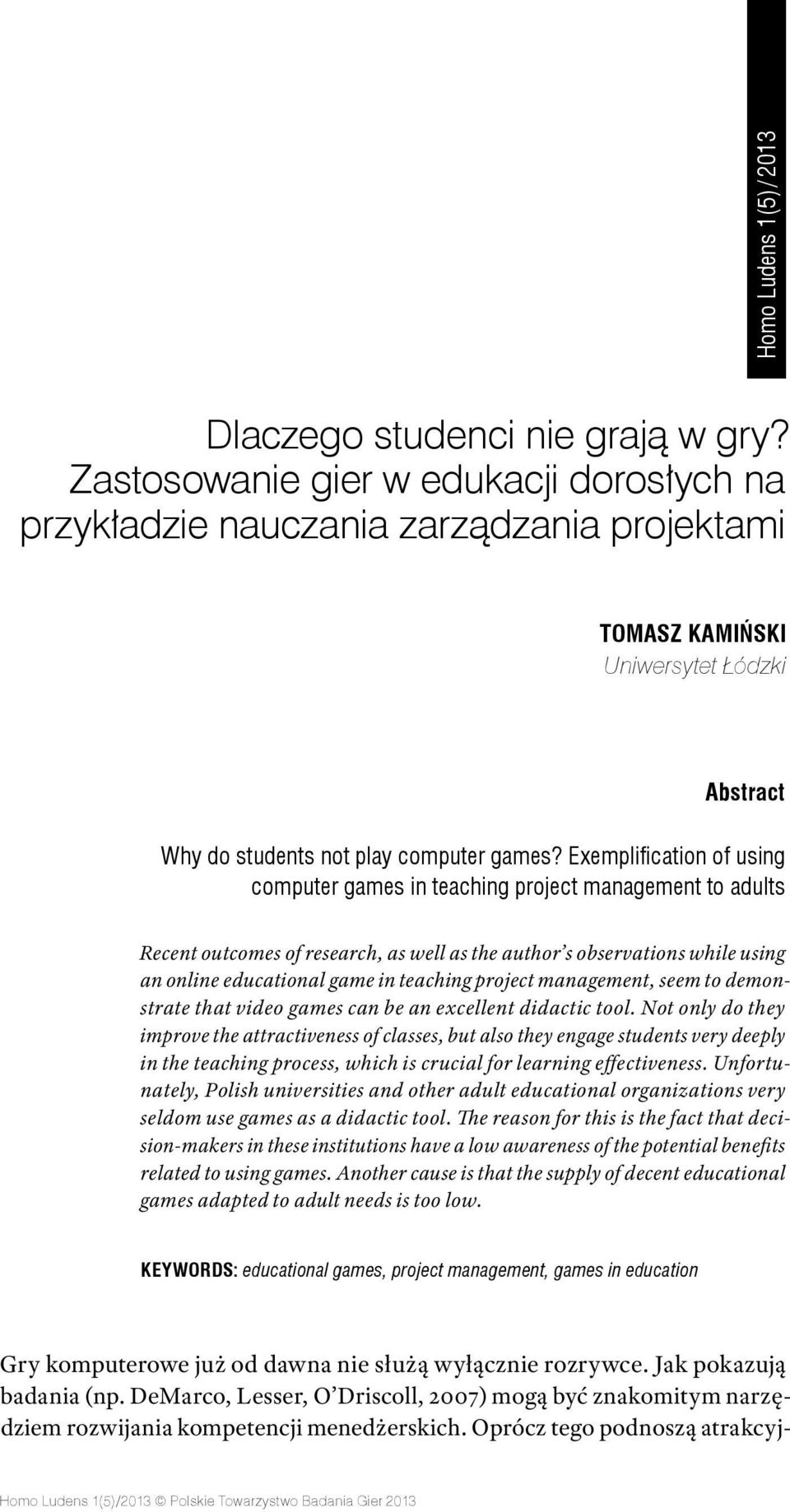 Exemplification of using computer games in teaching project management to adults Recent outcomes of research, as well as the author s observations while using an online educational game in teaching