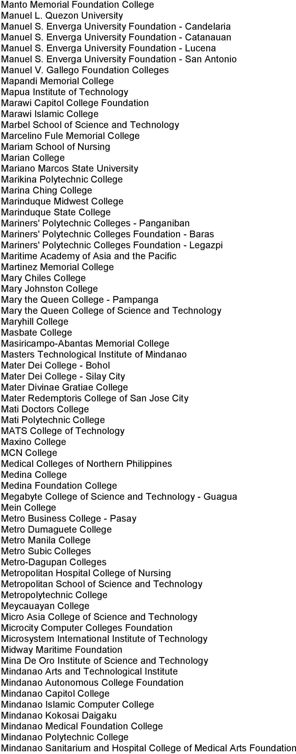 Gallego Foundation Colleges Mapandi Memorial College Mapua Institute of Technology Marawi Capitol College Foundation Marawi Islamic College Marbel School of Science and Technology Marcelino Fule