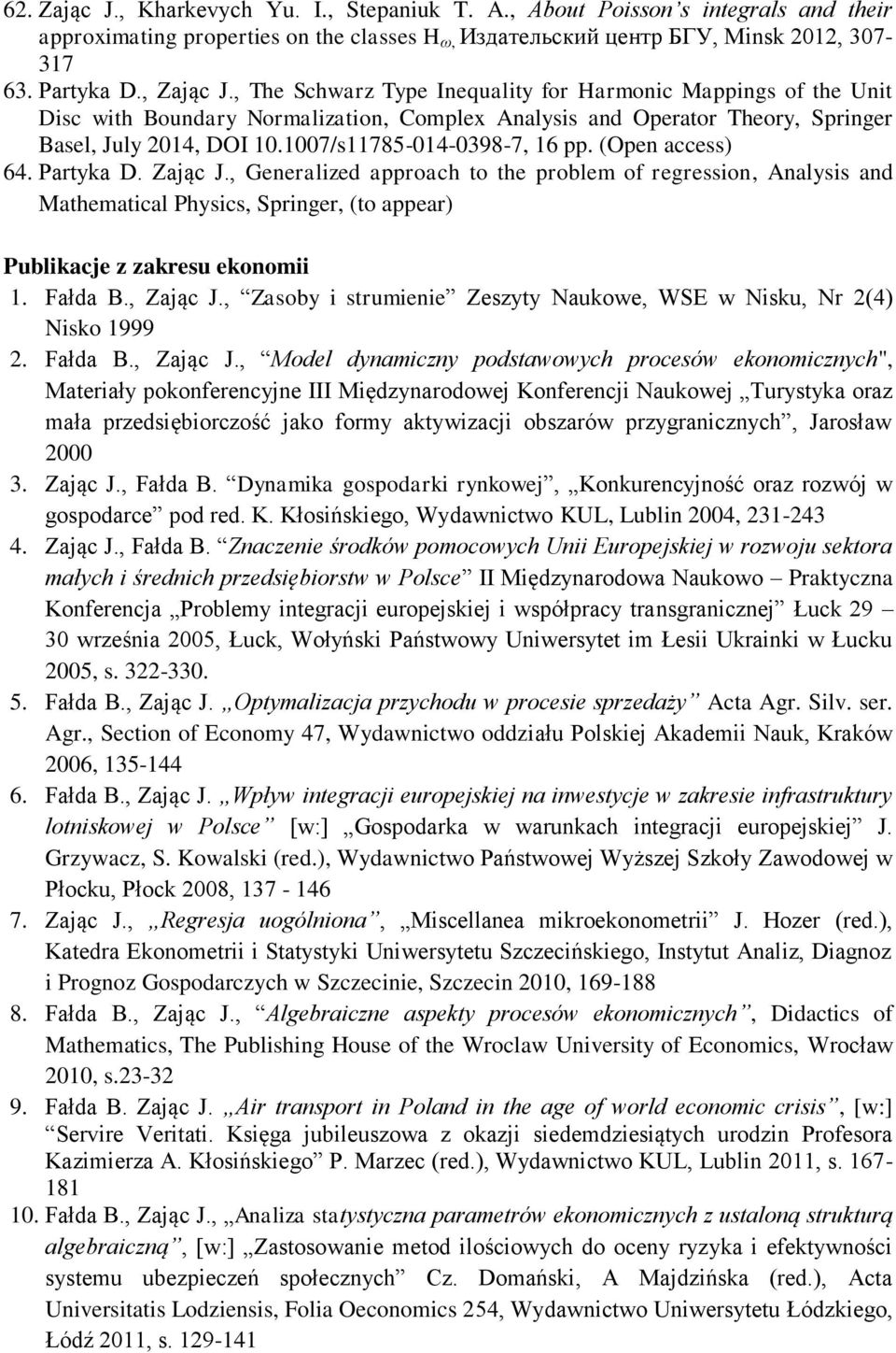 (Open access) 64. Partyka D. Zając J., Generalized approach to the problem of regression, Analysis and Mathematical Physics, Springer, (to appear) Publikacje z zakresu ekonomii 1. Fałda B., Zając J.