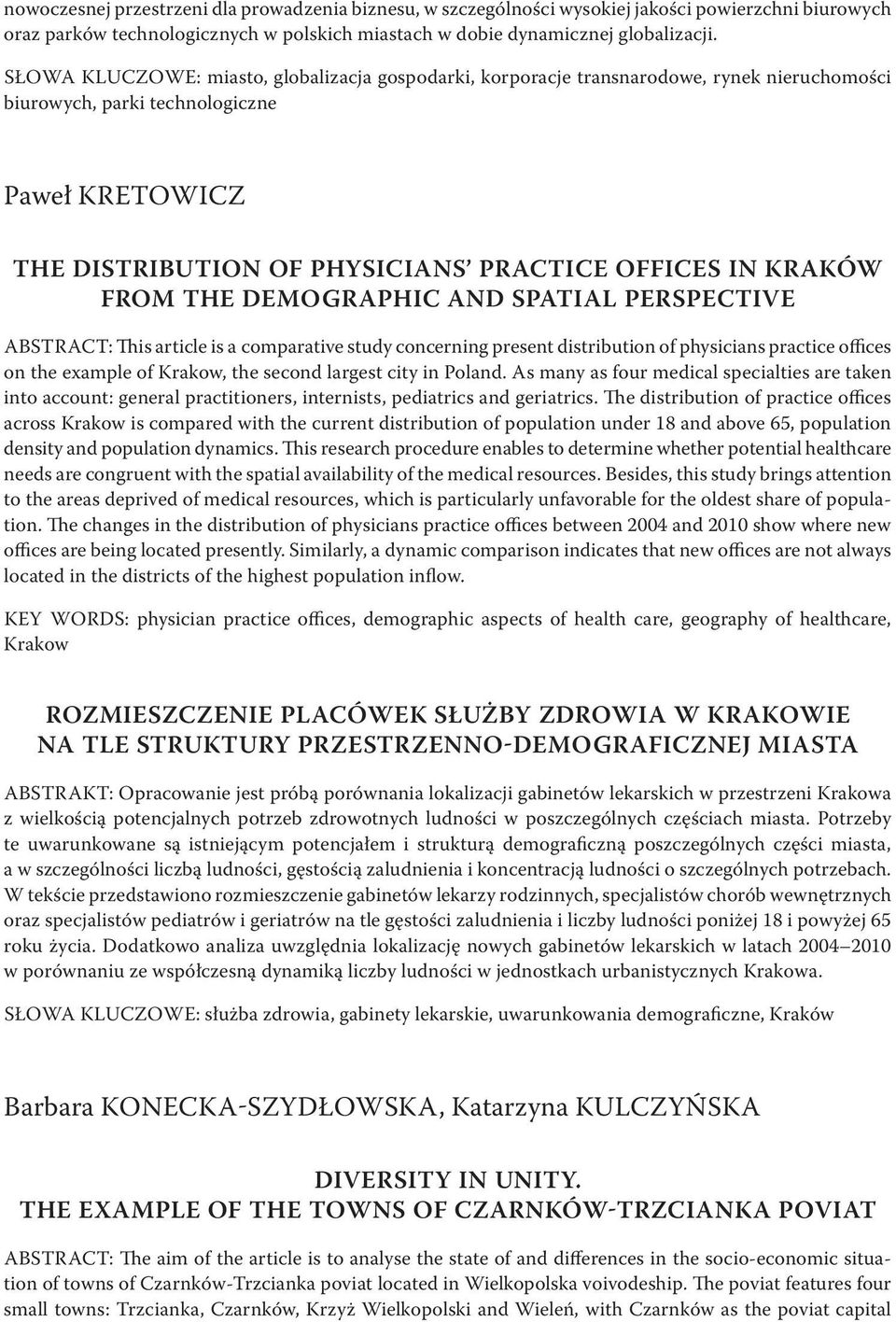 Kraków from the demographic and spatial perspective ABSTRACT: This article is a comparative study concerning present distribution of physicians practice offices on the example of Krakow, the second