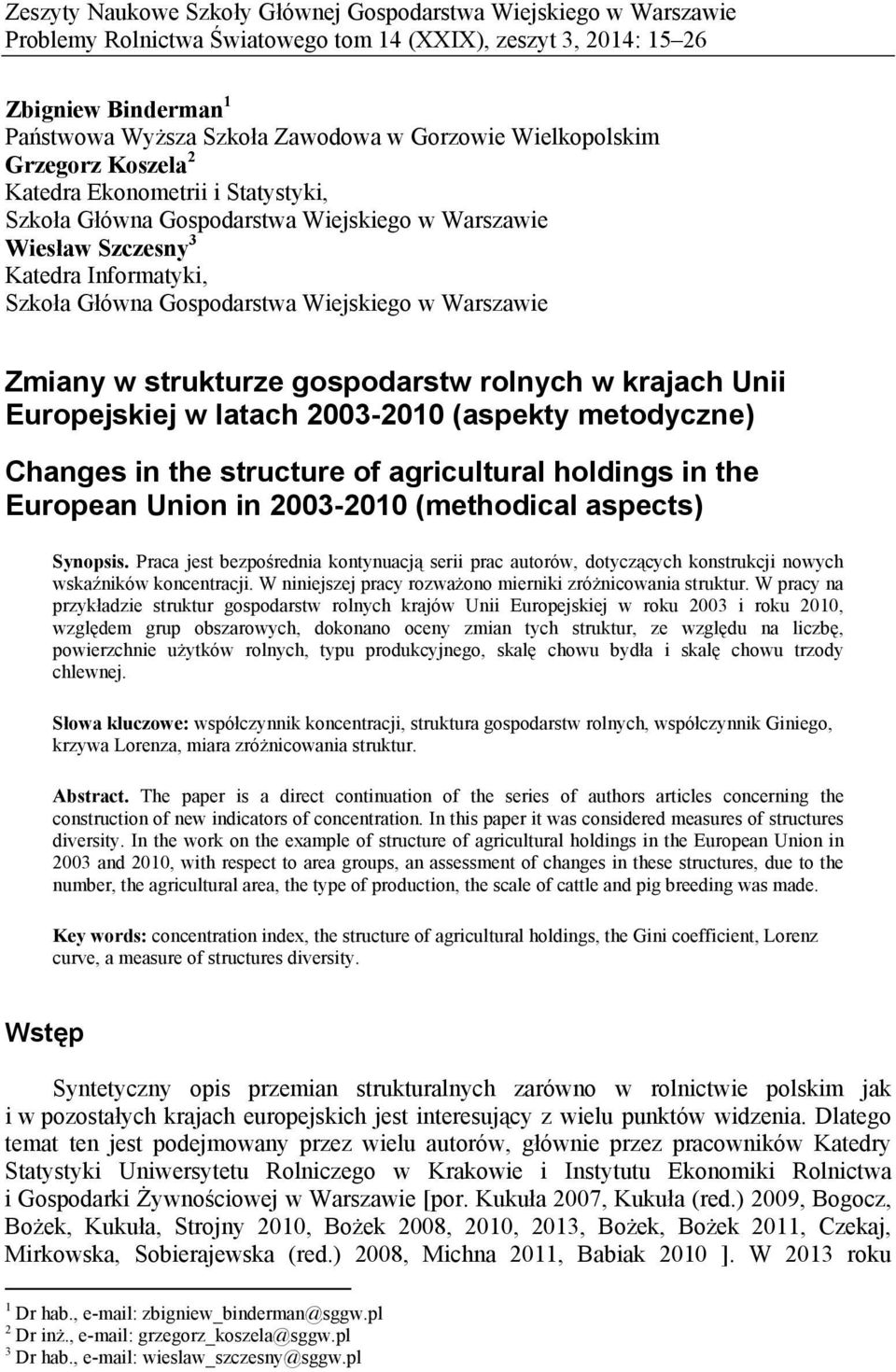 Warszawie Zmiany w strukturze gospodarstw rolnych w krajach Unii Europejskiej w latach 2003-2010 (aspekty metodyczne) Changes in the structure of agricultural holdings in the European Union in