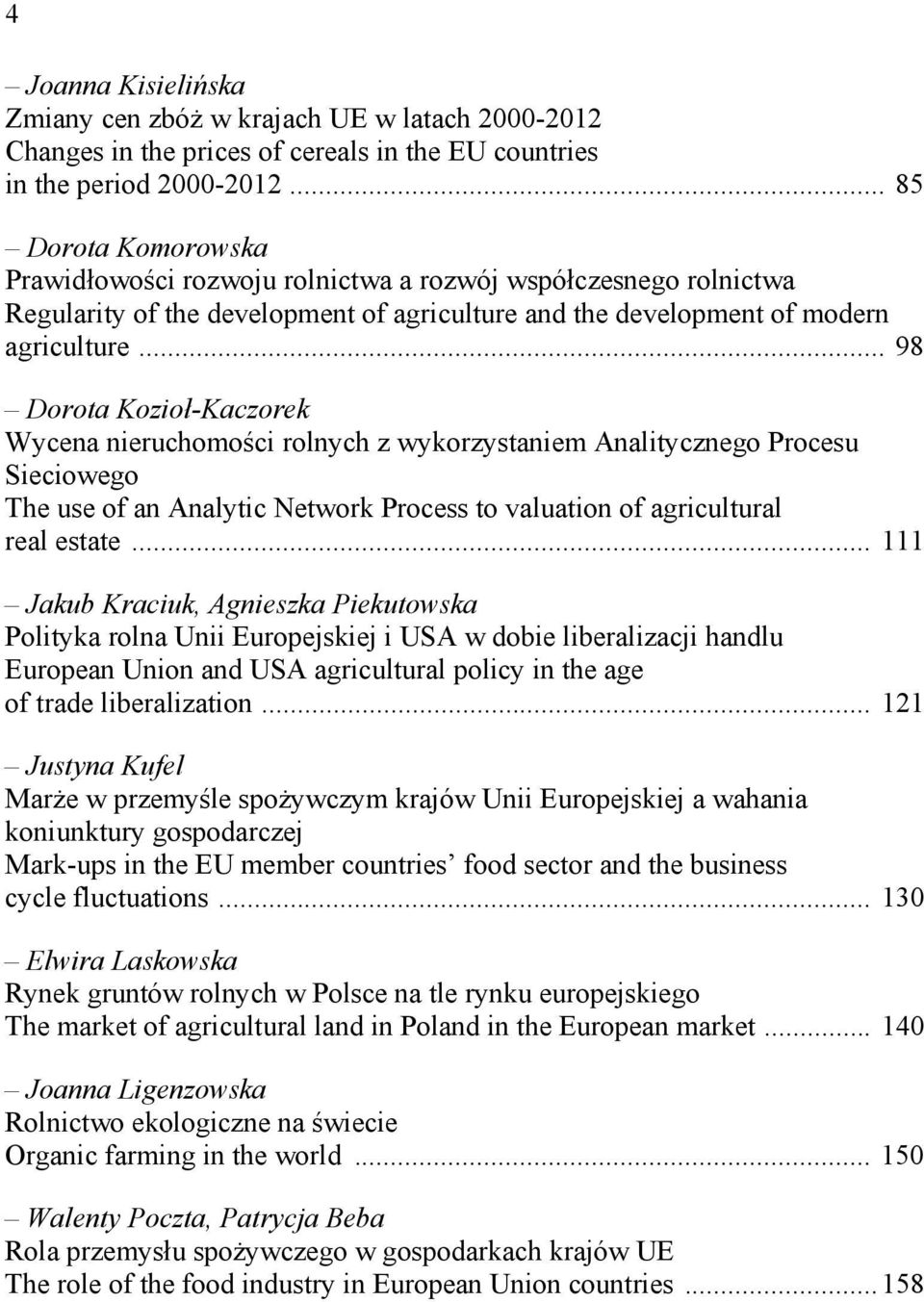 .. 98 Dorota Kozioł-Kaczorek Wycena nieruchomości rolnych z wykorzystaniem Analitycznego Procesu Sieciowego The use of an Analytic Network Process to valuation of agricultural real estate.