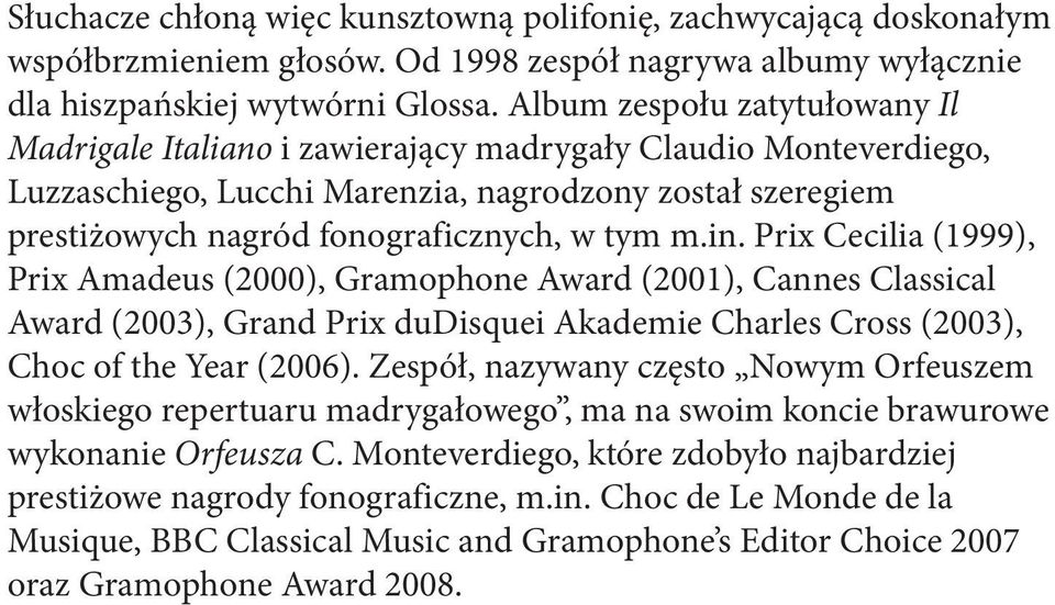 in. Prix Cecilia (1999), Prix Amadeus (2000), Gramophone Award (2001), Cannes Classical Award (2003), Grand Prix dudisquei Akademie Charles Cross (2003), Choc of the Year (2006).