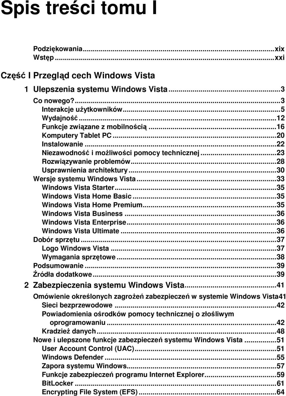 .. 30 Wersje systemu Windows Vista... 33 Windows Vista Starter... 35 Windows Vista Home Basic... 35 Windows Vista Home Premium... 35 Windows Vista Business... 36 Windows Vista Enterprise.