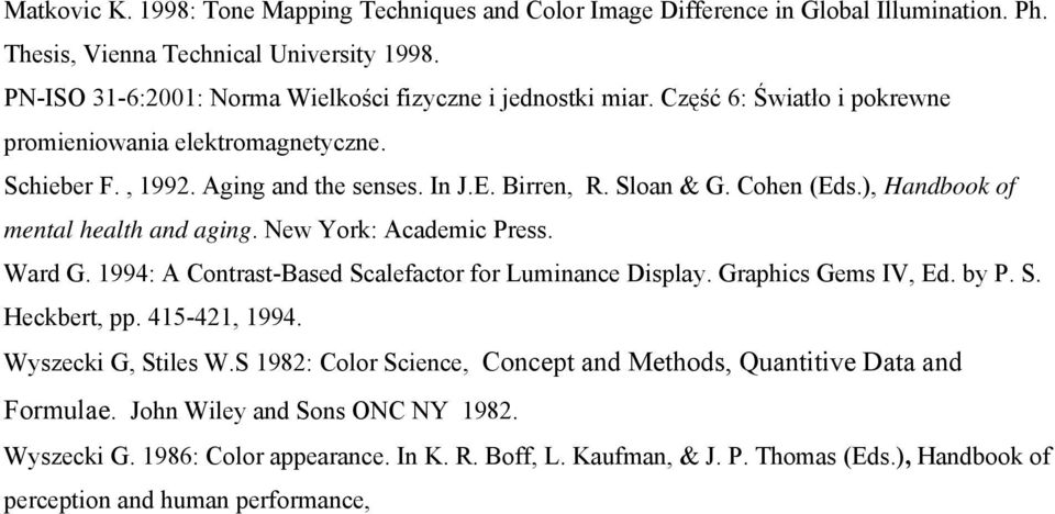 New York: Academic Press. Ward G. 1994: A Contrast-Based Scalefactor for Luminance Display. Graphics Gems IV, Ed. by P. S. Heckbert, pp. 415-421, 1994. Wyszecki G, Stiles W.