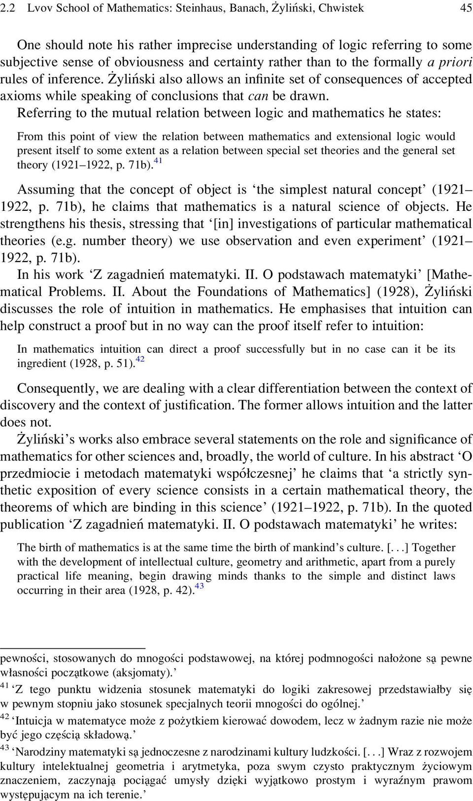 Referring to the mutual relation between logic and mathematics he states: From this point of view the relation between mathematics and extensional logic would present itself to some extent as a