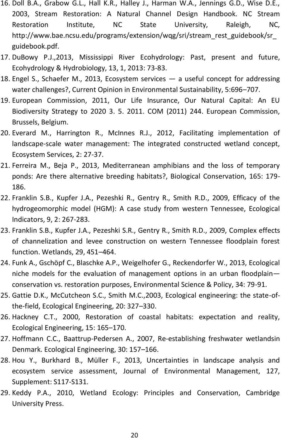 ,2013, Mississippi River Ecohydrology: Past, present and future, Ecohydrology & Hydrobiology, 13, 1, 2013: 73-83. 18. Engel S., Schaefer M.