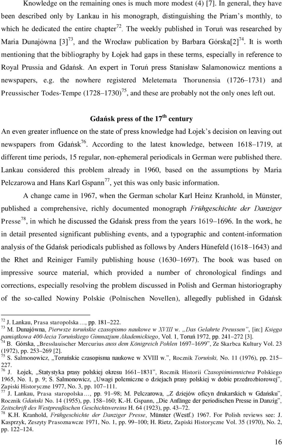 The weekly published in Toruń was researched by Maria Dunajówna [3] 73, and the Wrocław publication by Barbara Górska[2] 74.