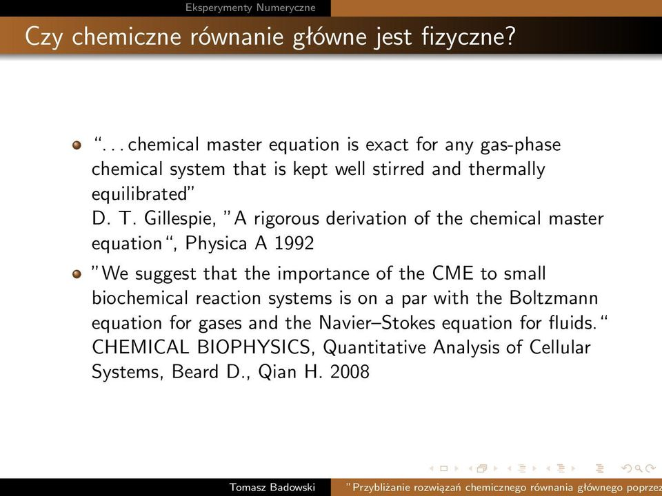 T. Gillespie, A rigorous derivation of the chemical master equation, Physica A 1992 We suggest that the importance of the CME to