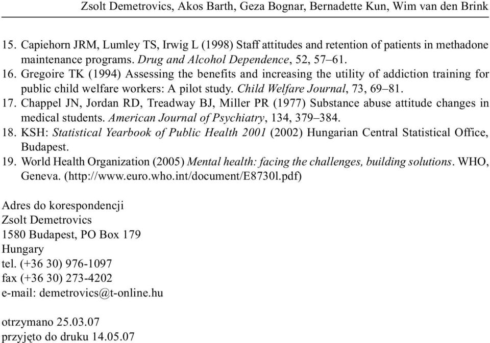 Child Welfare Journal, 73, 69 81. 17. Chappel JN, Jordan RD, Treadway BJ, Miller PR (1977) Substance abuse attitude changes in medical students. American Journal of Psychiatry, 134, 379 384. 18.