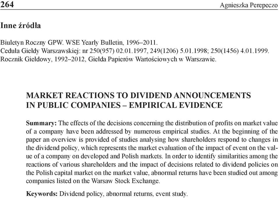 MARKET REACTIONS TO DIVIDEND ANNOUNCEMENTS IN PUBLIC COMPANIES EMPIRICAL EVIDENCE Summary: The effects of the decisions concerning the distribution of profits on market value of a company have been
