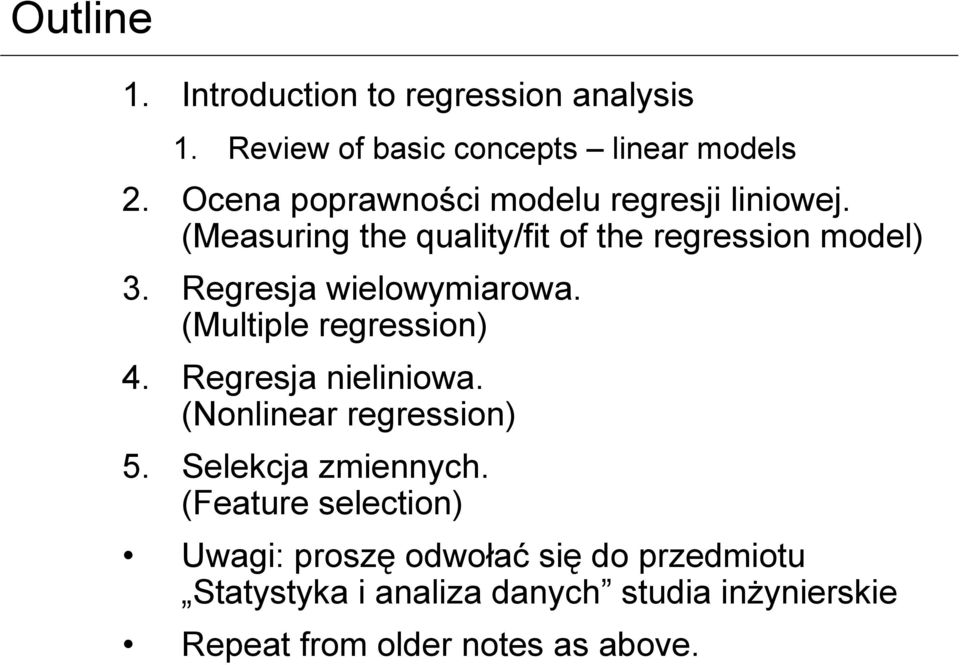Regresja wielowymiarowa. (Multiple regression) 4. Regresja nieliniowa. (Nonlinear regression) 5.