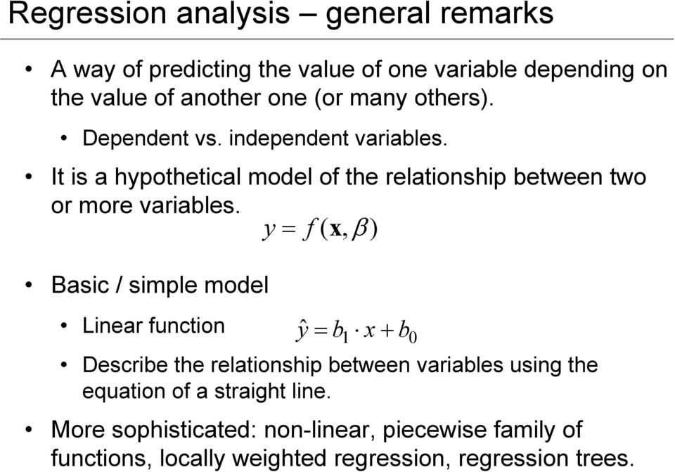 Basic / simple model Linear function y = f ( x, β ) y ˆ = b x + b Describe the relationship between variables using the equation