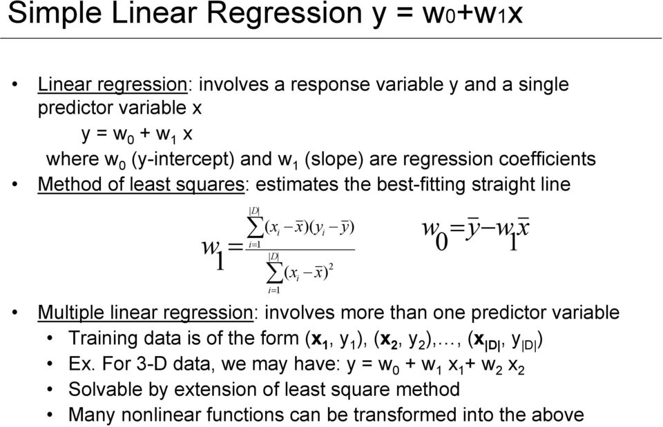 x i x) Multiple linear regression: involves more than one predictor variable Training data is of the form (x 1, y 1 ), (x 2, y 2 ),, (x D, y D ) Ex.
