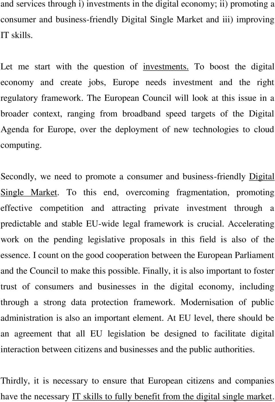 The European Council will look at this issue in a broader context, ranging from broadband speed targets of the Digital Agenda for Europe, over the deployment of new technologies to cloud computing.