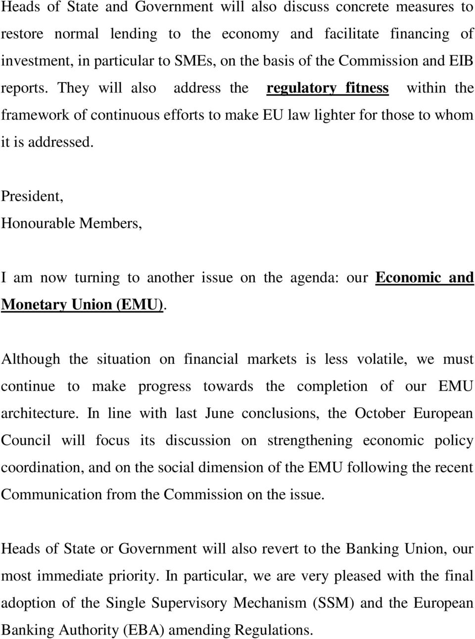 President, Honourable Members, I am now turning to another issue on the agenda: our Economic and Monetary Union (EMU).
