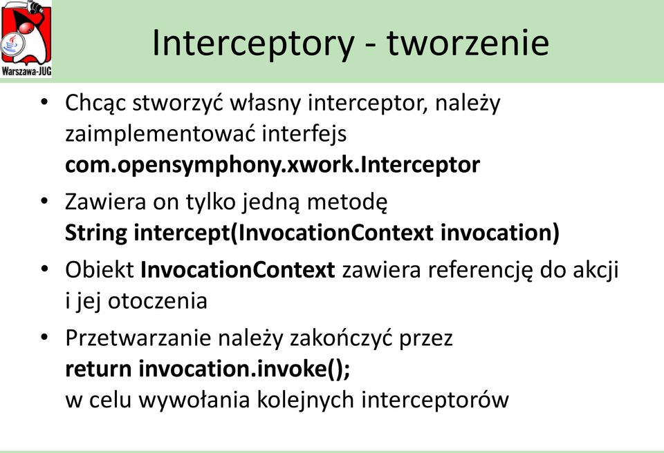interceptor Zawiera on tylko jedną metodę String intercept(invocationcontext invocation)