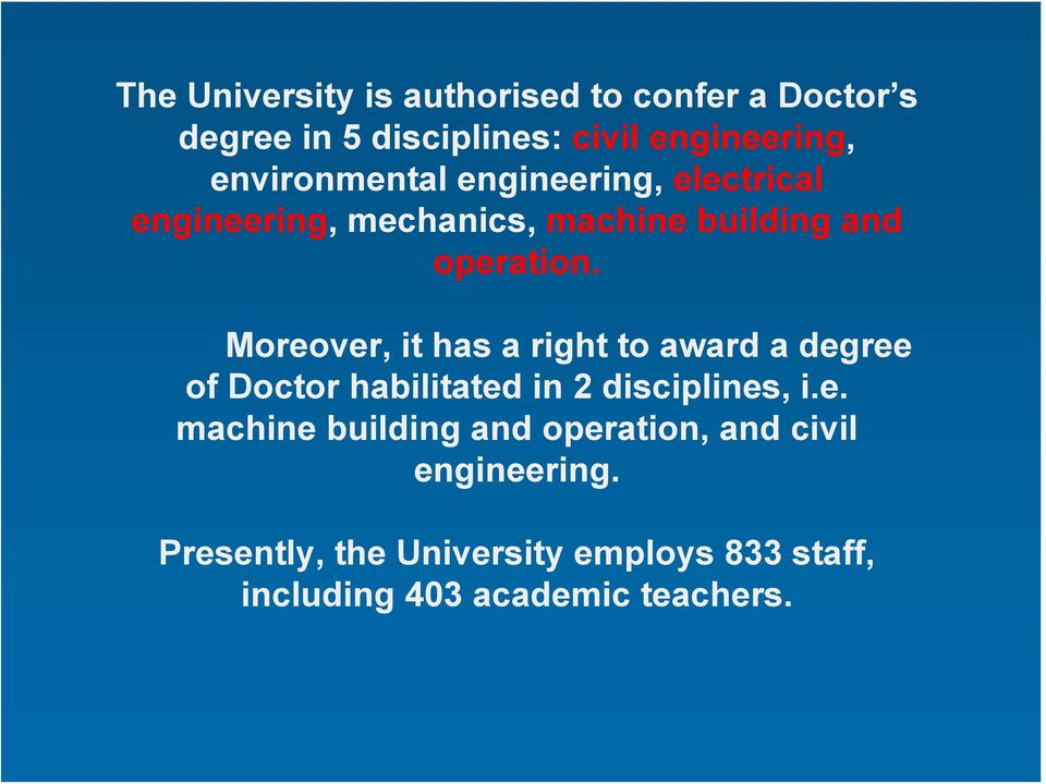 Moreover, it has a right to award a degree of Doctor habilitated in 2 disciplines, i.e. machine building and operation, and civil engineering.