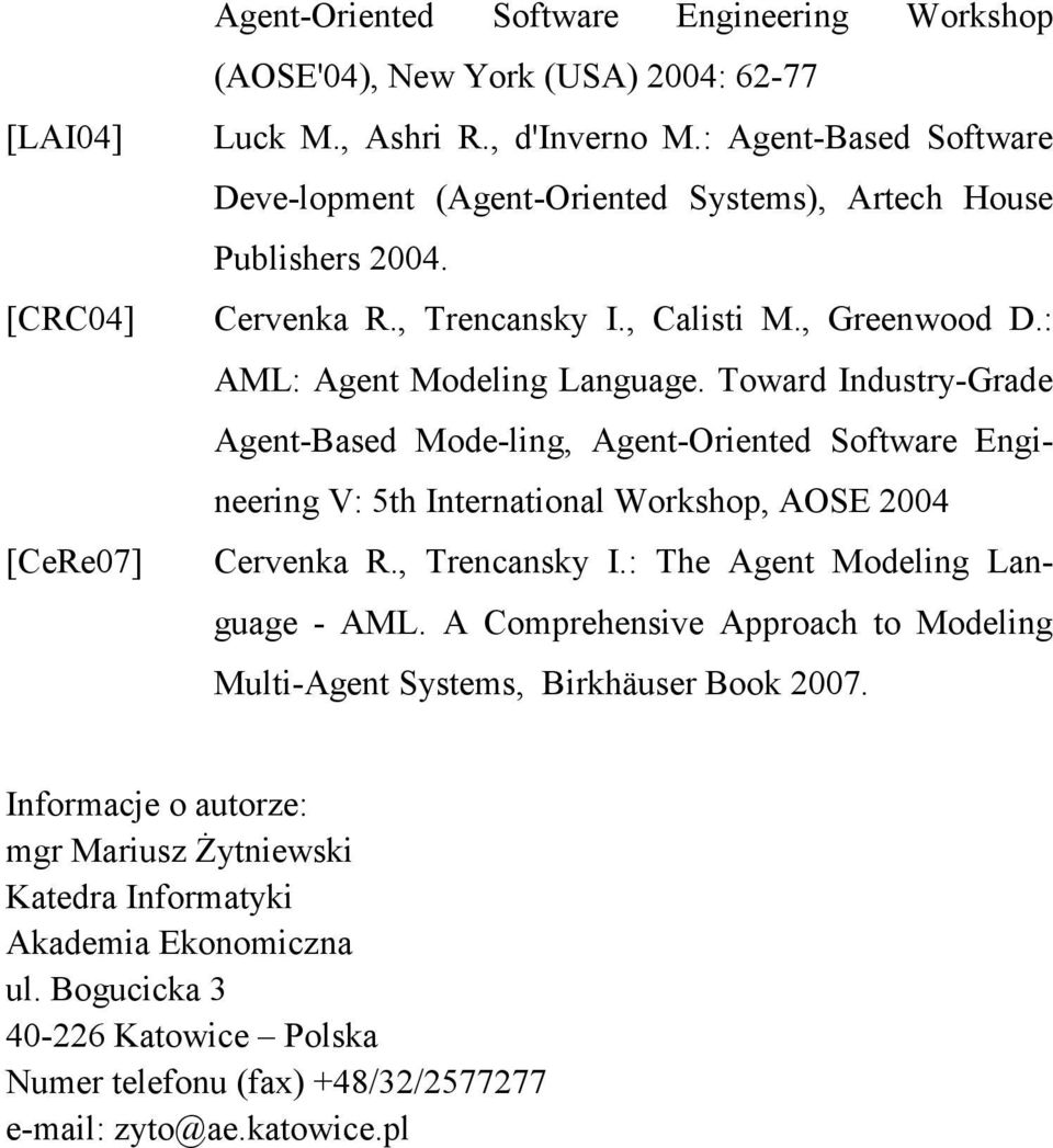 Toward Industry-Grade Agent-Based Mode-ling, Agent-Oriented Software Engineering V: 5th International Workshop, AOSE 2004 Cervenka R., Trencansky I.: The Agent Modeling Language - AML.