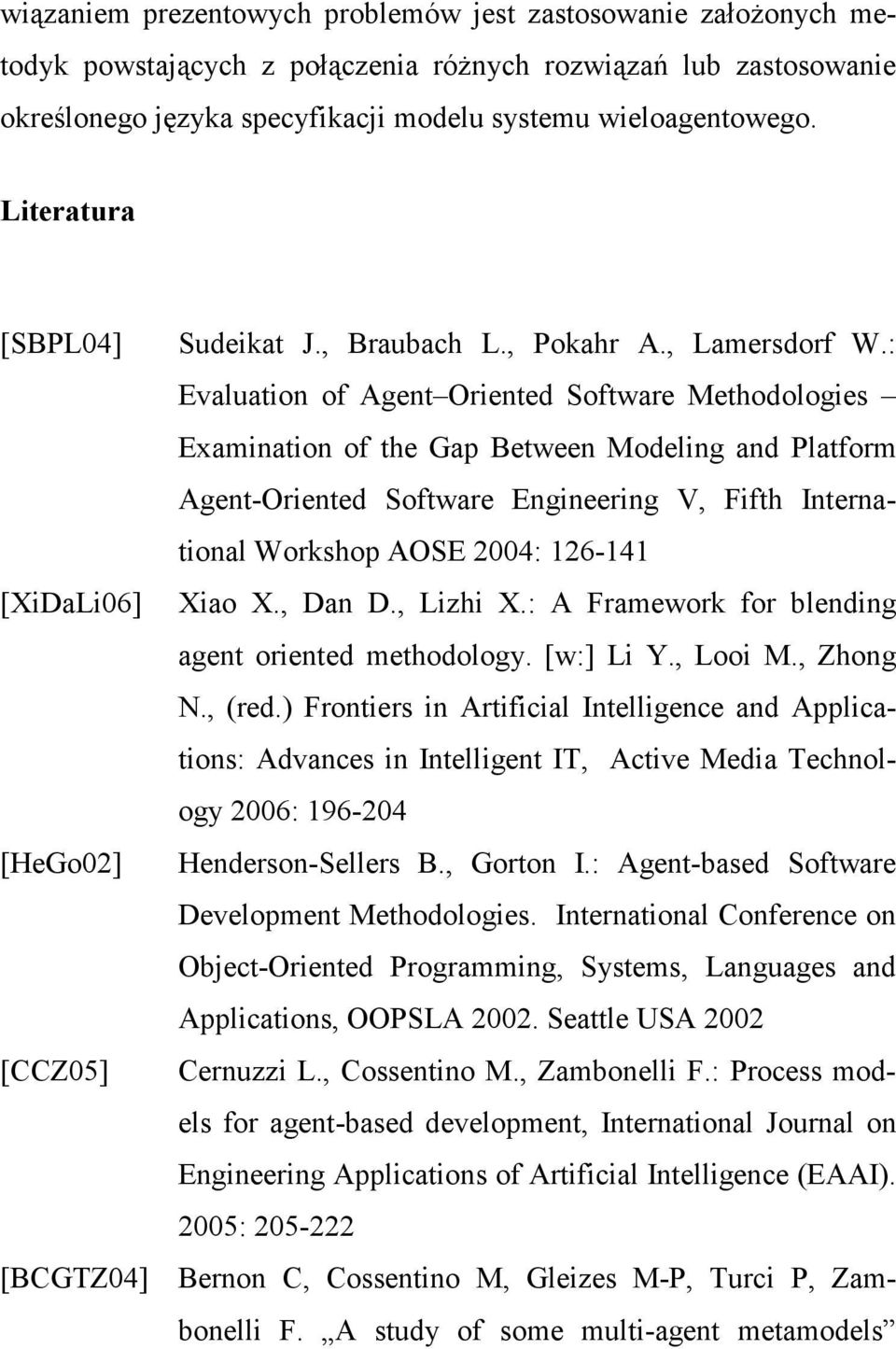 : Evaluation of Agent Oriented Software Methodologies Examination of the Gap Between Modeling and Platform Agent-Oriented Software Engineering V, Fifth International Workshop AOSE 2004: 126-141
