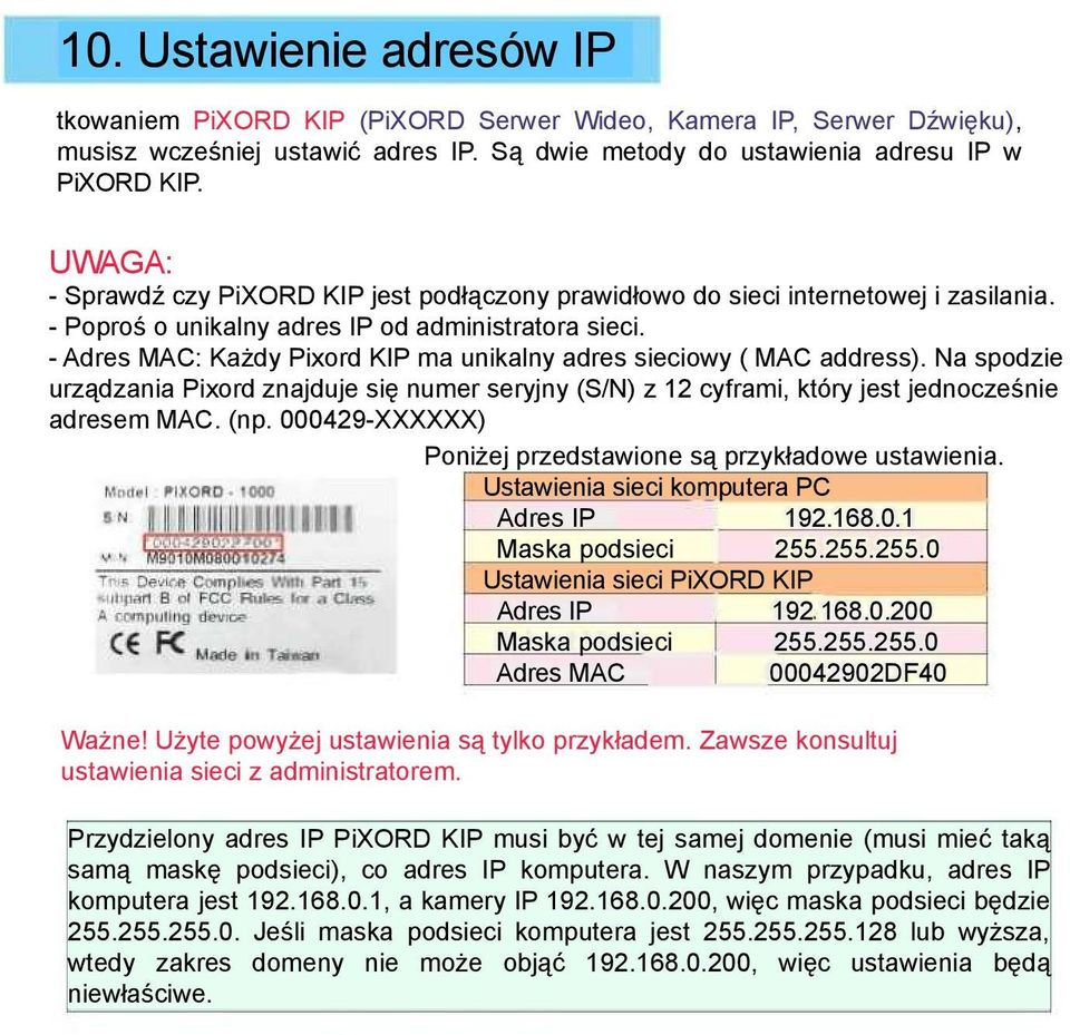 setwcześniej musisz the IP address ustawić in advance. adres IP. There Są dwie are metody two different do ustawienia ways to set adresu IP address IP w into PiXORD PiXORD KIP. NVS.